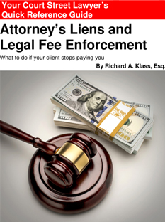 "Cover of book "" Your Court Street Lawyer's Quick Reference Guide "" to "" Attorney's Liens and Legal Fee Enforcement "" Shows a courtroom gavel and three stacks of 100-dollar bills."