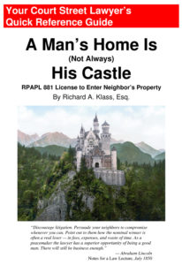 """Your Court Street Lawyer's Quick Reference Guide, a book by Richard Klass entitled """"A Man's Home Is (Not Always) His Castle: RPAPL 881 License to Enter Neighbor's Property"""". Cover features a photo of Neuschwanstein Castle, Bavaria, Germany, which looks similar to Cinderella's castle in Disney World."""